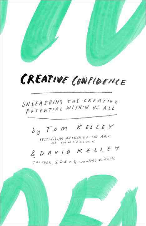 Creative Confidence By Kelley, Tom/ Kelley, David
