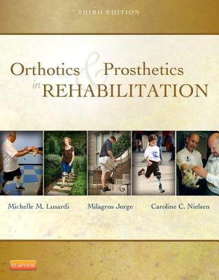 Orthotics and Prosthetics in Rehabilitation By Lusardi, Michelle M./ Jorge, Millee/ Nielsen, Caroline C.