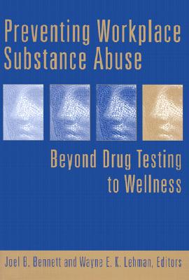 Preventing Workplace Substance Abuse By Bennett, Joel B. (EDT)/ Lehman, Wayne E. K. (EDT)
